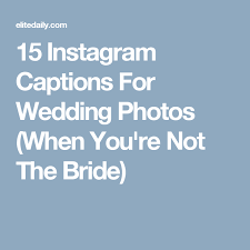 15 instagram captions to post when you re a bridesmaid