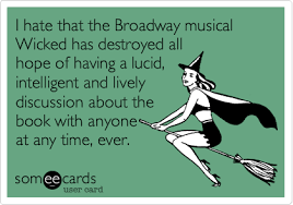 Wicked The Musical Memes - i hate that the broadway musical wicked has destroyed all hope of