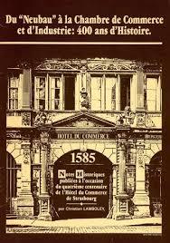 chambre de commerce alsace du neubau à la chambre de commerce et d industrie 400 ans d