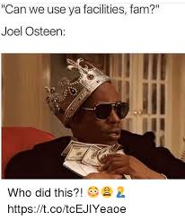 Fam Memes - can we use ya facilities fam joel osteen who did this