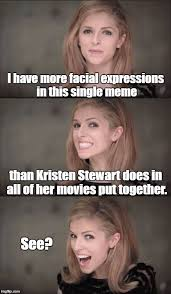 Single Meme - i have more facial expressions in this single meme than kristen