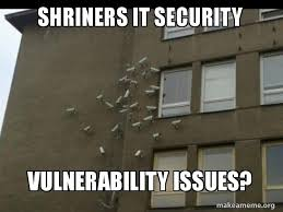 It Security Meme - shriners it security vulnerability issues paranoia meme make a meme