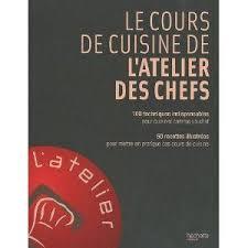 livre cuisine professionnelle livre le cours de cuisine de l atelier des chefs ma cuisine fait