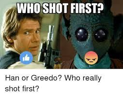 Han Shot First Meme - whoshot first han or greedo who really shot first meme on sizzle