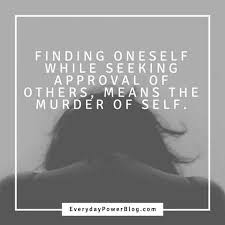 Seeking Quotes 50 Inspirational Quotes About Not Seeking Approval And Validation