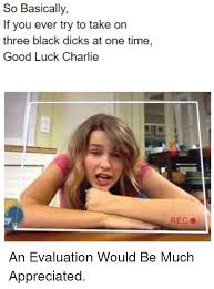 Good Luck Charlie Meme - so basically if you ever try to take on three black dicks at one