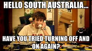 hello south australia have you tried turning off and on again