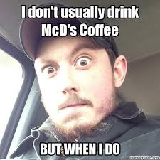 I Don T Usually Meme - don t usually drink mcd s