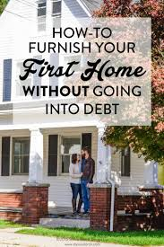 decorating first home how to furnish your first home without going into debt debt