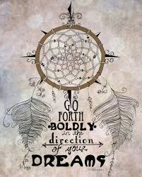 go forth boldly in the direction of your dreams catching dreams