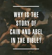 why is the story of cain and abel in the bible u2014 brennan mcpherson