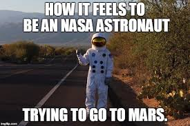 Astronaut Meme - here s to hope in 2030s or 2040s come on nasa make it happen