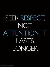 Seeking Not Seek Respect Not Attention It Lasts Longer Words Of Wisdom