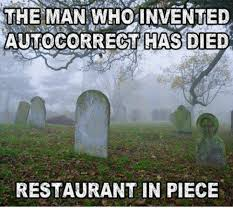 Autocorrect Meme - the man whoinvented autocorrect has died restaurant in piece