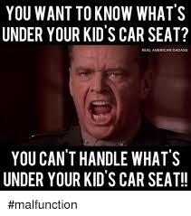Car Seat Meme - you want to know what s under your kid s car seat real american