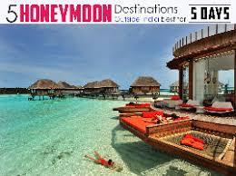 best for honeymoon 5 best honeymoon destinations outside india for 5 days hello