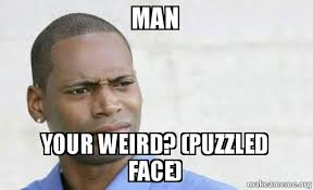 man your weird puzzled face confused black man make a meme