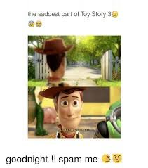 Toystory Memes - the saddest part of toy story 3 so ong partner goodnight spam
