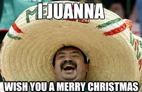 Mexican Christmas Meme - merry christmas in mexican my blog