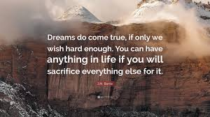 j m barrie quote u201cdreams do come true if only we wish hard