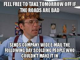 Make Free Memes - feel free to take tomorrow off if the roads are bad sends company