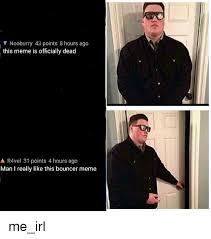 Bouncer Meme - 25 best memes about bouncer meme bouncer memes