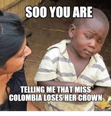 Colombia Meme - 25 best memes about miss colombia meme miss colombia memes