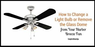 how to change a ceiling fan how to change a light bulb or remove the glass dome from your harbor