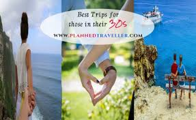 best trips for 30 year olds planned traveller travel guides