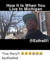Michigan Memes - how it is when you live in michigan true story