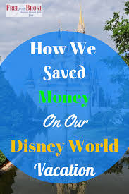 Save Money On Disney World How We Saved Money On Our Disney World Vacation And Had A Great