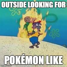 Its Hot Meme - when it s hot as hell outside but you still want to catch pok礬mon