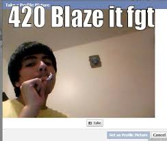 420 Blaze It Fgt Meme - 420 bros quickmeme