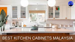 diy kitchen cabinets malaysia 5 providers of the best kitchen cabinets in malaysia 2021