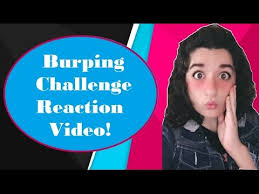 Challenge Reaction Burping Challenge Reaction Finally