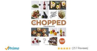 the chopped cookbook use what you u0027ve got to cook something great