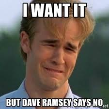 Dave Ramsey Meme - i want it but dave ramsey says no 90s problems meme generator