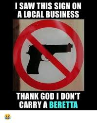 Meme Saw - i saw this sign on a local business thank godi don t carry a beretta