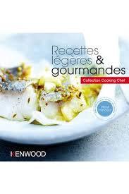 cuisine kenwood livre de cuisine kenwood recettes legeres et gourmandes 917467