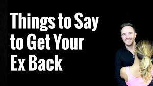 things to say to get your ex back