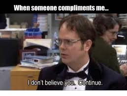 Continue Meme - when someone compliments me don t believe you continue meme on me me