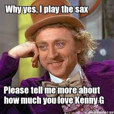 How About Yes Meme - meme maker why yes i play the sax please tell me more about how