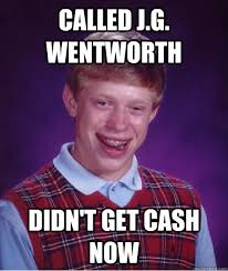 Jg Wentworth Meme - bad luck brian j g wentworth know your meme