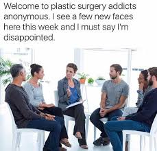 Plastic Surgery Meme - dopl3r com memes welcome to plastic surgery addicts anonymous i