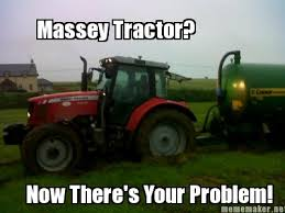 Tractor Meme - meme maker massey tractor now theres your problem