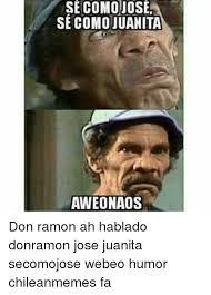 Don Ramon Meme - se como jose se como uanita aweonaos don ramon ah hablado donramon