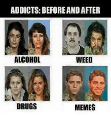 Before And After Meme - addicts before and after weed alcohol drugs memes drugs meme on