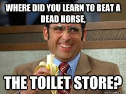 Beating A Dead Horse Meme - where did you learn to beat a dead horse the toilet store toilet