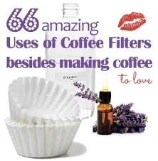 coffee filter uses 66 creative uses for coffee filters even if you don t drink