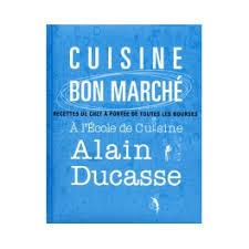 cuisine bon marché cuisine bon marché à l école de cuisine d alain ducasse librairie
